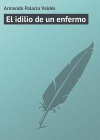 Vald?s, Armando Palacio  - El idilio de un enfermo