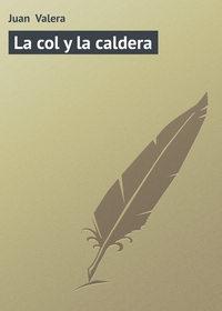 Valera, Juan   - La col y la caldera