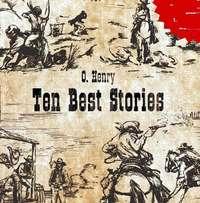 Генри, О.  - Ten Best Stories