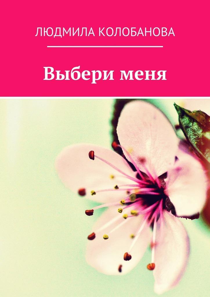 Людмила Колобанова Выбери меня