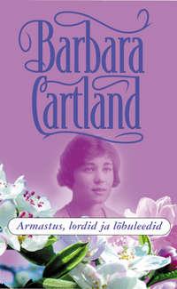 Cartland, Barbara  - Armastus, lordid ja l?buleedid