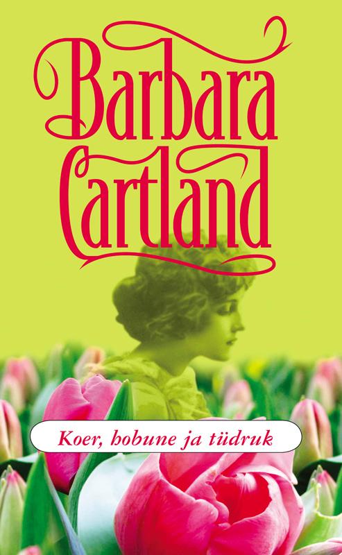 Барбара Картленд Koer, hobune ja tüdruk ISBN: 9789949205691 jacqueline bedford armastus kui ookean
