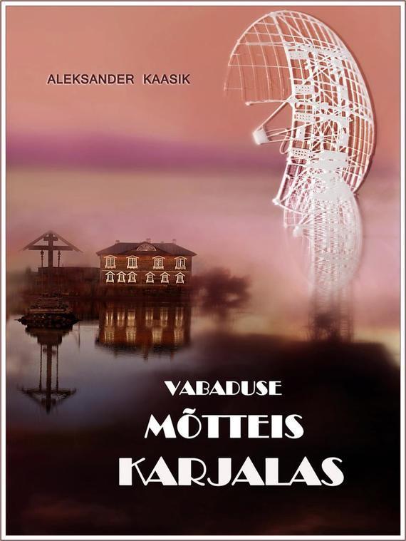 Aleksander Kaasik Vabaduse mõtteis Karjalas paullina simons tatjana ja aleksander teine raamat püha risti sild sari varraku ajaviiteromaan