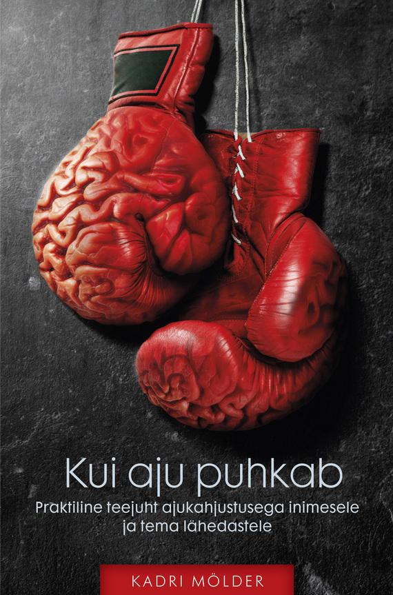 Kadri Mölder Kui aju puhkab. Praktiline teejuht ajukahjustusega inimesele ja tema lähedastele bohemia w15082223395