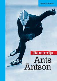 Press, Gunnar  - J??murdja. Ants Antson