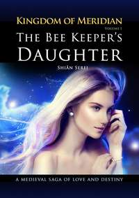 Shian Serei - The Bee Keeper's Daughter. Kingdom of Meridian. Vol 1.