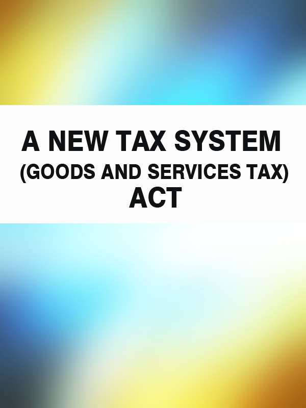 A New Tax System (Goods and Services Tax) Act