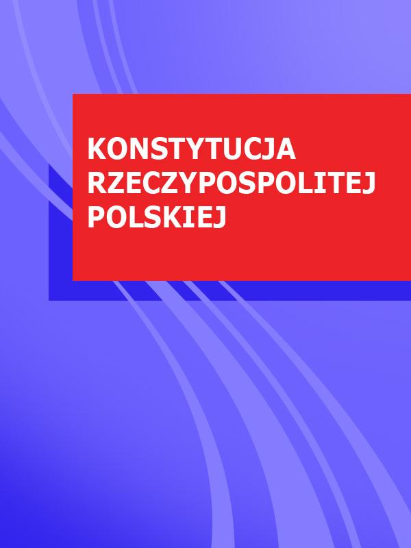 Polska KONSTYTUCJA RZECZYPOSPOLITEJ POLSKIEJ