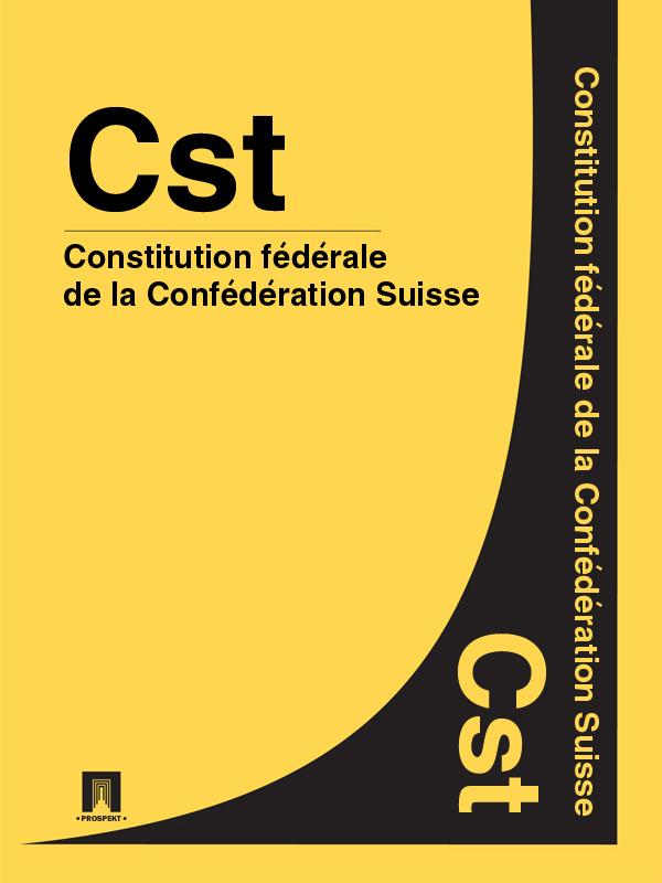 Suisse Constitution fédérale de la Confédération Suisse – Cst.
