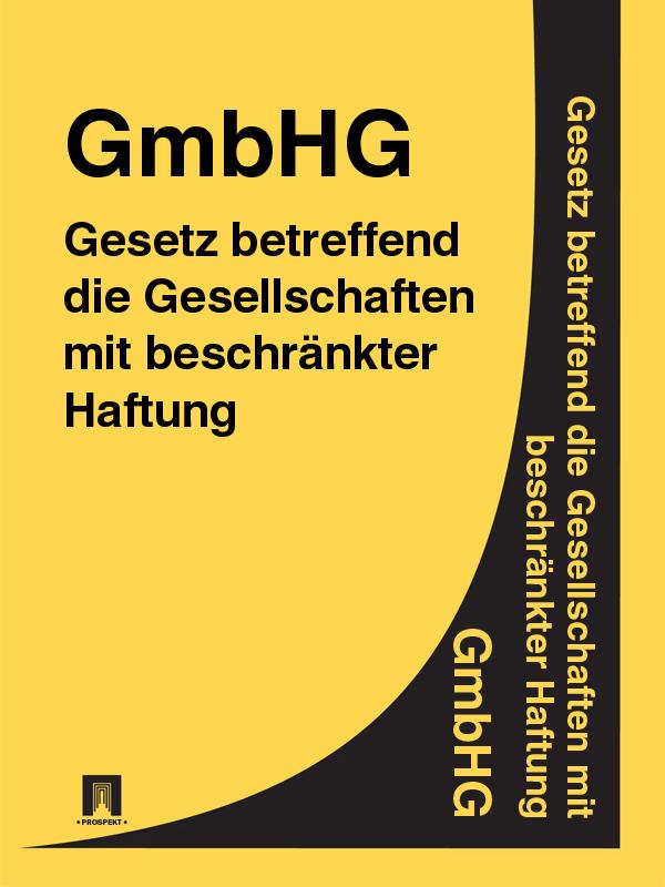 Gesetz betreffend die Gesellschaften mit beschränkter Haftung (GmbHGesetz) – GmbHG