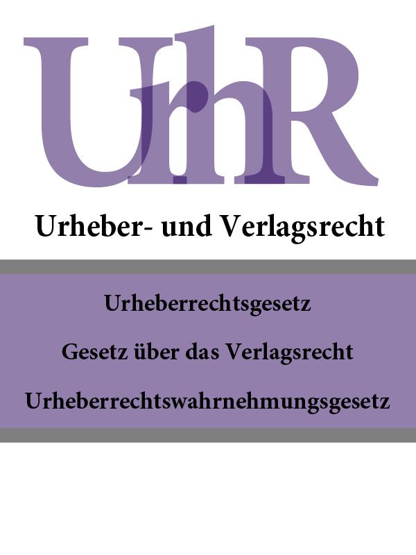 Urheber – und Verlagsrecht – UrhR