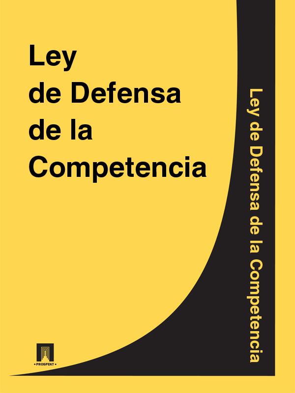 Espana Ley de Defensa de la Competencia espana ley organica de medidas de proteccion integral contra la violencia de genero