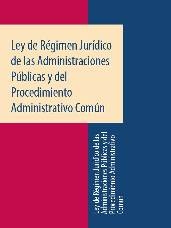 Espana Ley de Régimen Jurídico de las Administraciones Públicas y del Procedimiento Administrativo Común