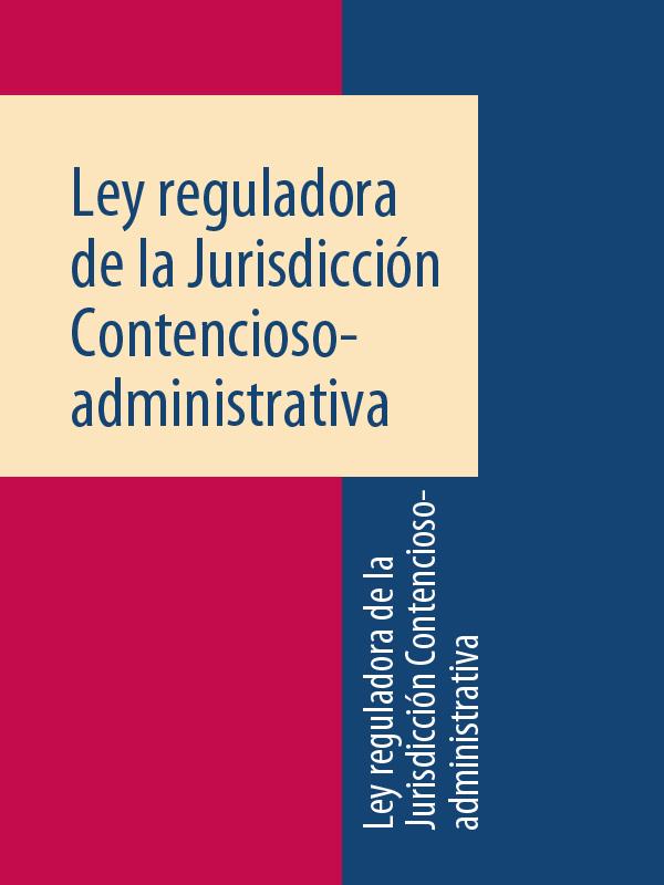Espana Ley reguladora de la Jurisdicción Contencioso-administrativa espana ley organica de medidas de proteccion integral contra la violencia de genero
