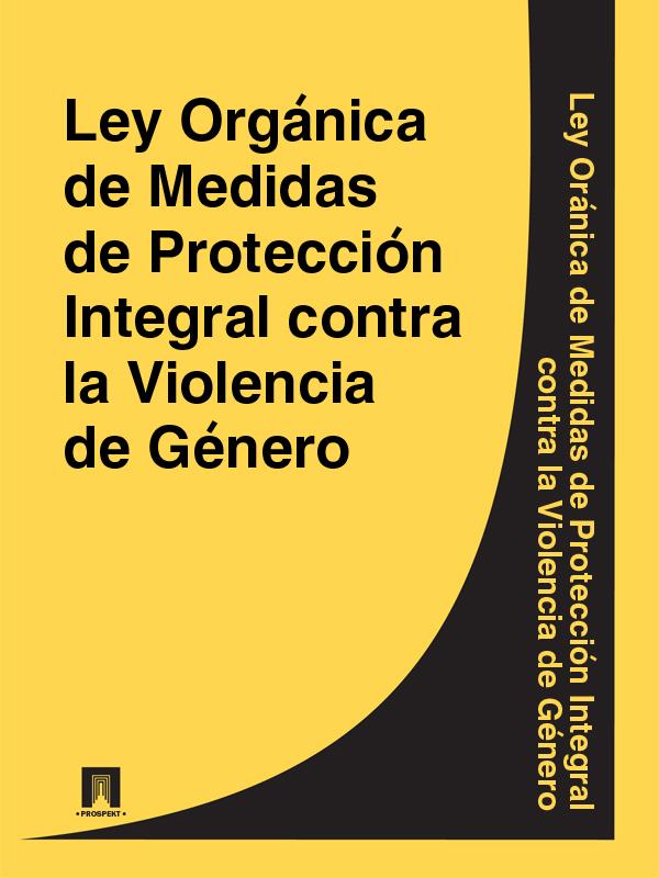 Espana Ley Organica de Medidas de Proteccion Integral contra la Violencia de Genero