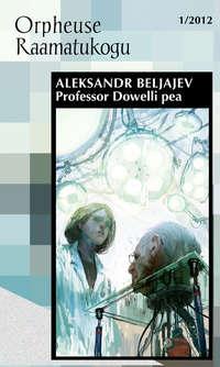 Beljajev, Aleksander  - Professor Dowelli pea