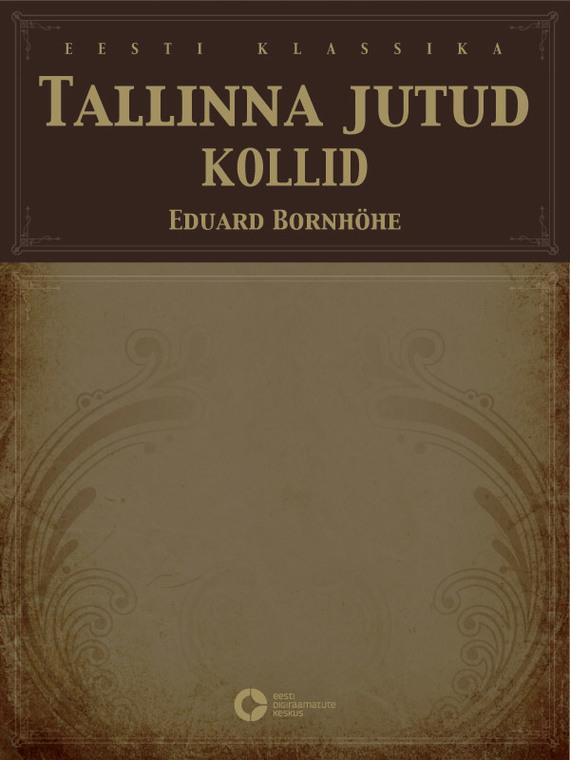 Eduard Bornhöhe Tallinna jutud. Kollid jaak juske tallinna vanalinna kummitusmajad isa põnevad unejutud ajaloost