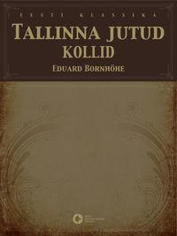 Bornh?he, Eduard  - Tallinna jutud. Kollid