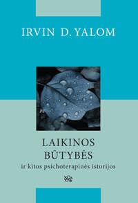 Yalom, Irvin D.  - Laikinos būtybės ir kitos psichoterapinės istorijos