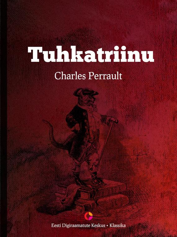 Charles Perrault Tuhkatriinu charles perrault pöialpoiss