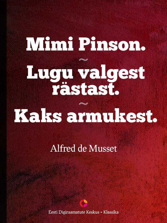 Alfred de Musset Mimi Pinson. Lugu valgest rästast. Kaks armukest