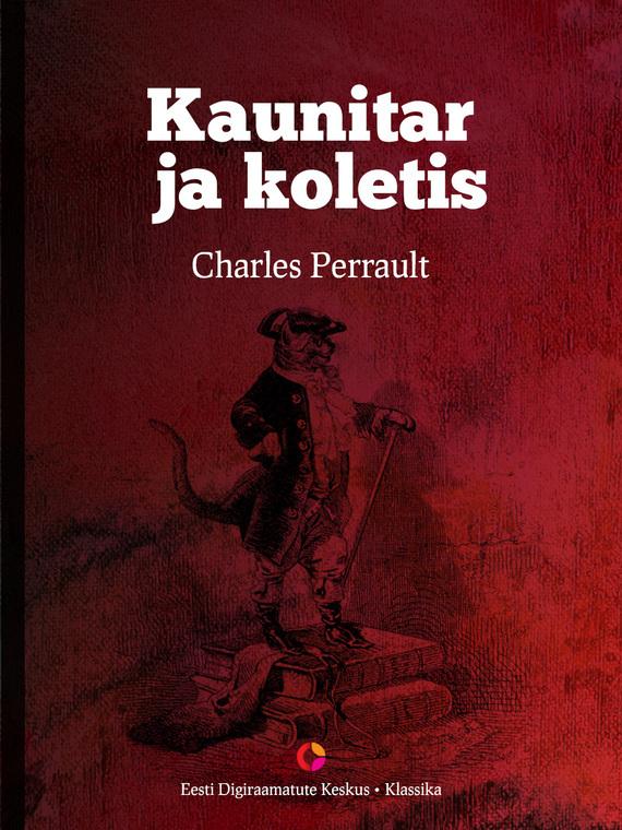 Charles Perrault Kaunitar ja koletis charles perrault kuldjuustega kaunitar