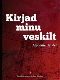 Daudet, Alphonse  - Kirjad minu veskilt