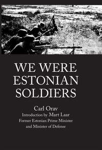 Carl Orav - WE WERE ESTONIAN SOLDIERS