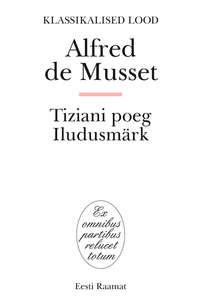 Musset, Alfred de  - Tiziani poeg. Iludusm?rk