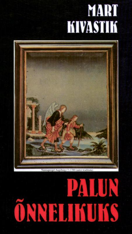 Mart Kivastik Palun õnnelikuks mart kivastik kurb raamat isbn 9789949537068