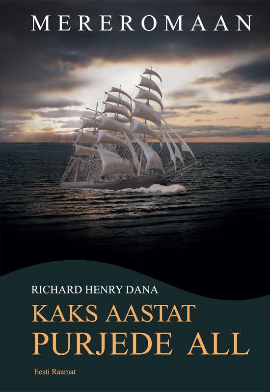 Richard Henry Dana Kaks aastat purjede all kätlin kaldmaa kaks armastuslugu
