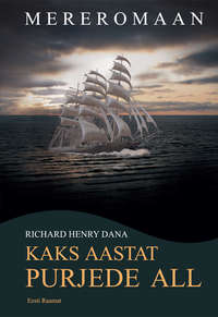 Dana, Richard Henry  - Kaks aastat purjede all