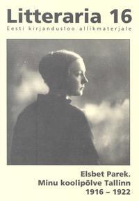 Parek, Elsbet  - «Litteraria» sari. Minu koolip?lve Tallinn 1916-1922