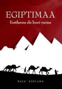 Nele Siplane - Egiptimaa. Eestlanna elu loori varjus