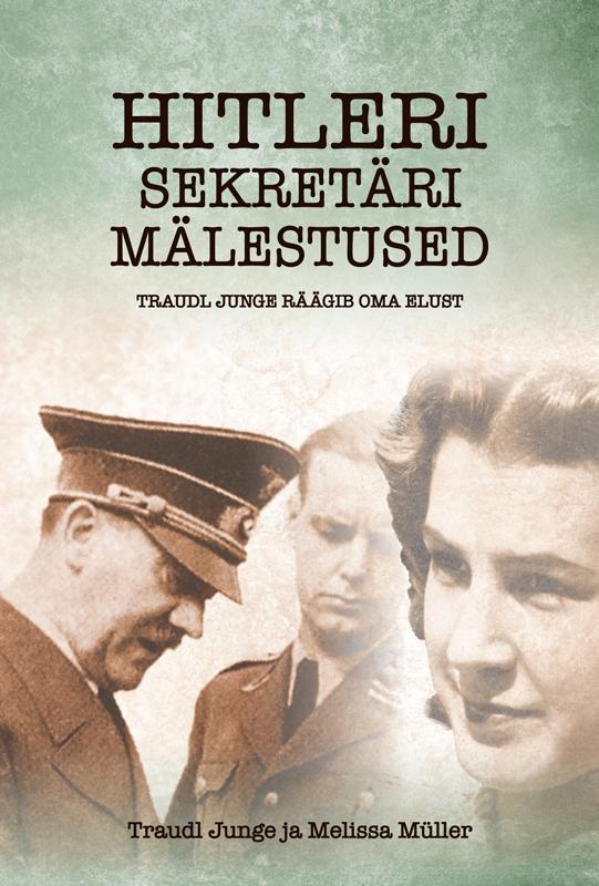 Traudl Junge Hitleri sekretäri mälestused ISBN: 9789949538003 ilmar raamot mälestused isbn 9789985326831