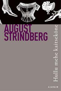 August Strindberg - Hullu mehe kaitsek?ne. Sari Ajavaim