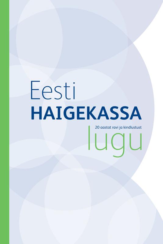 Eesti Haigekassa lugu. 20 aastat ravi ja kindlustust