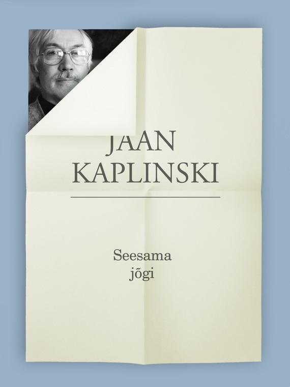 Jaan Kaplinski Seesama jõgi ISBN: 9789949480814 jaan kaplinski hektor