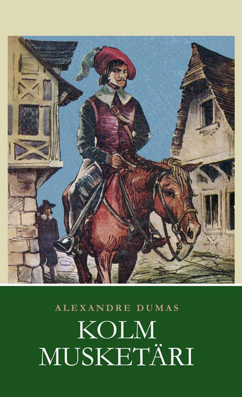 Alexandre Dumas Kolm musketäri ISBN: 9789949478798 jasmine cresswell kahtlusalune ravenite triloogia ii raamat