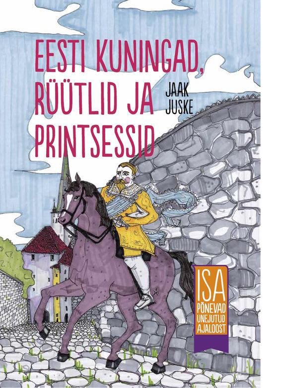 Jaak Juske Eesti kuningad, rüütlid ja printsessid. Isa põnevad unejutud ajaloost jaak juske tallinna vanalinna kummitusmajad isa põnevad unejutud ajaloost