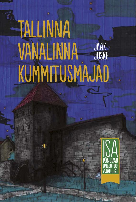 Tallinna vanalinna kummitusmajad. Isa põnevad unejutud ajaloost