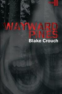 Crouch, Blake  - Wayward Pines. III osa
