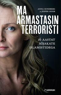 Sundberg, Anna  - Ma armastasin terroristi
