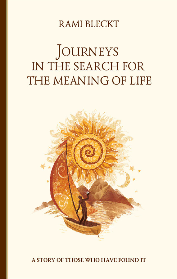 Rami Bleckt Journeys in the Search for the Meaning of Life. A story of those who have found it proust marcel in search of lost time volume iii