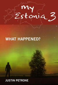 Petrone, Justin  - My Estonia 3. What Happened?