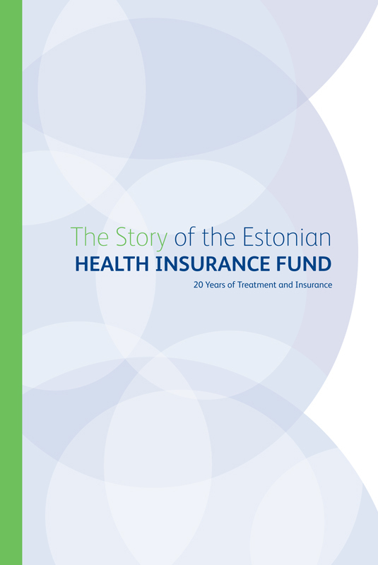 Grupi autorid The Story of the Estonian Health Insurance Fund. 20 Years of Treatment and Insurance