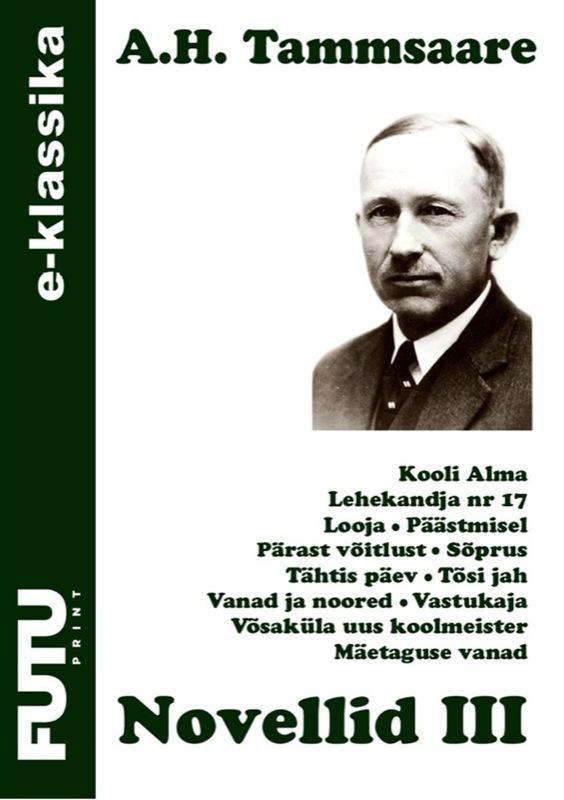 Anton Hansen Tammsaare Novellid III ISBN: 9789949508457 anton hansen tammsaare kaks paari ja üksainus