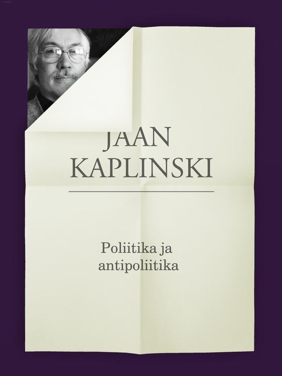 Jaan Kaplinski Poliitika ja antipoliitika ISBN: 9789949480821 jaan kaplinski hektor