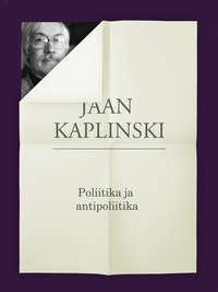 Kaplinski, Jaan  - Poliitika ja antipoliitika