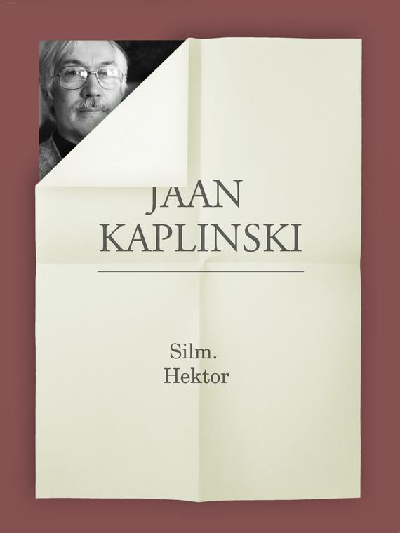 Jaan Kaplinski Silm. Hektor ISBN: 9789949480876 jaan kaplinski hektor